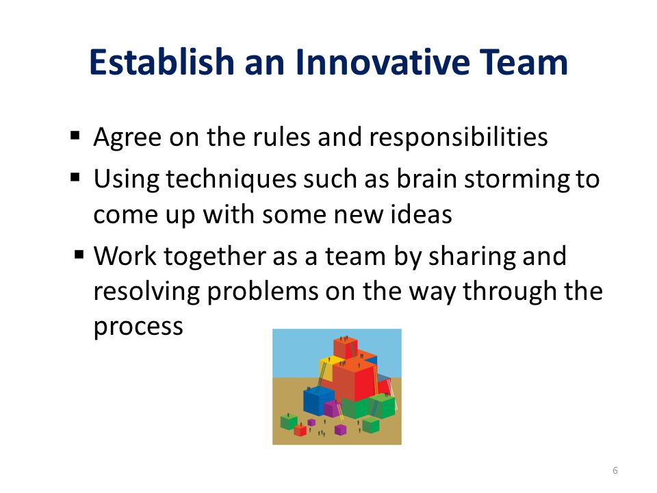 Establish an Innovative Team  Challenge and test ideas openly and clearly  Celebrate the success of the team when the project is completed 7