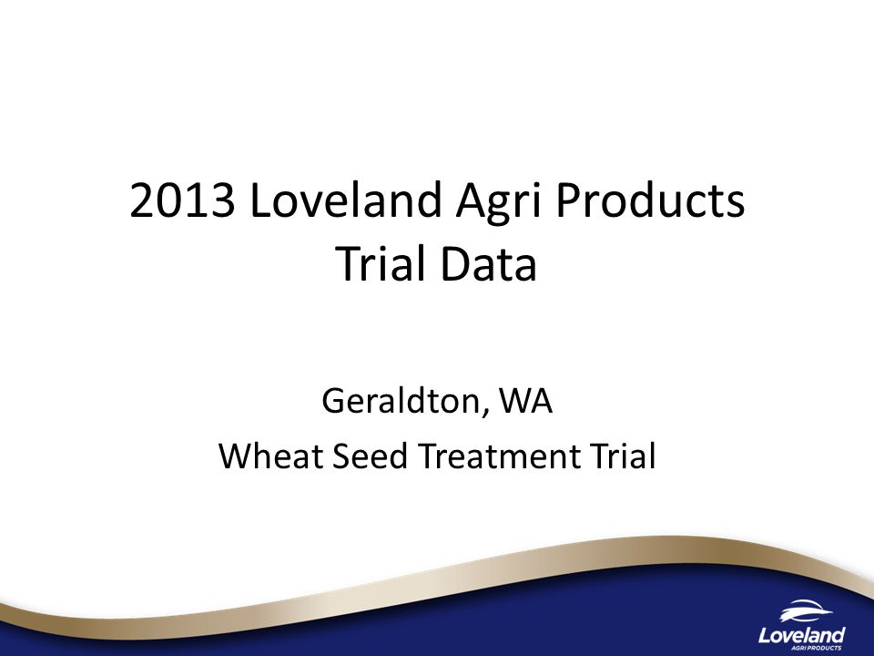 2013 Loveland Agri Products Trial Data Geraldton, WA Wheat Seed Treatment Trial