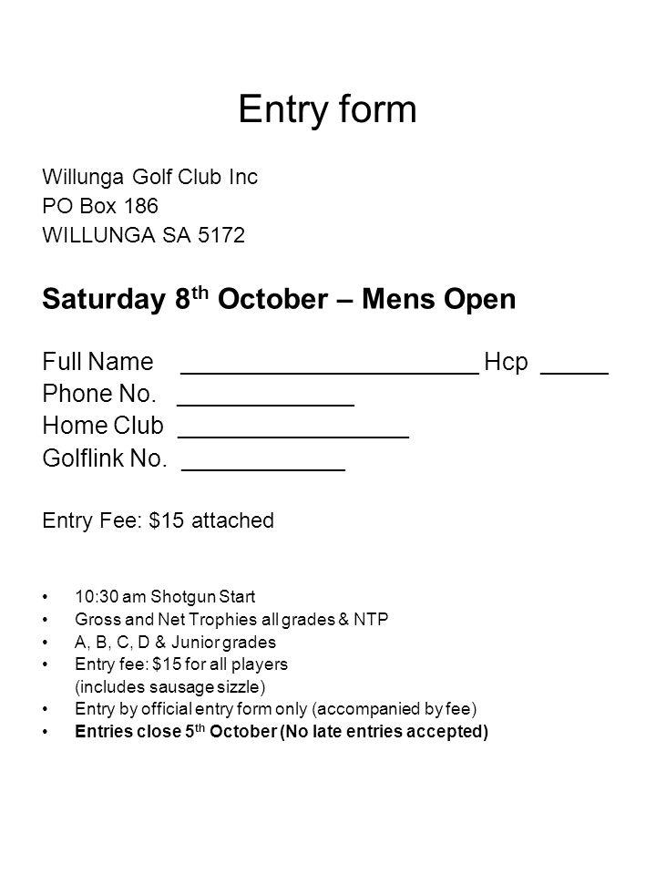 Entry form Willunga Golf Club Inc PO Box 186 WILLUNGA SA 5172 Sunday 9th October – Mens/Mixed Plnehurst Player 1 Full Name ________________________ Hcp _____ Phone No.