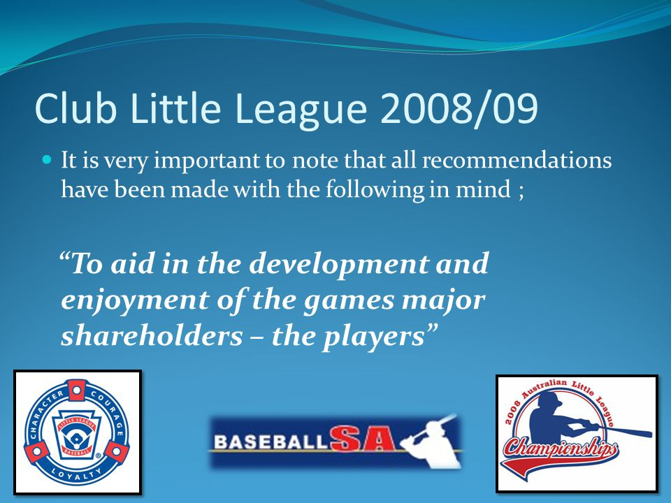 Club Little League 2008/09 Development Suggestions Use the success for our South Australian Teams (Southern Adelaide All-Star and your own Mt Gambier) to help with recruitment.