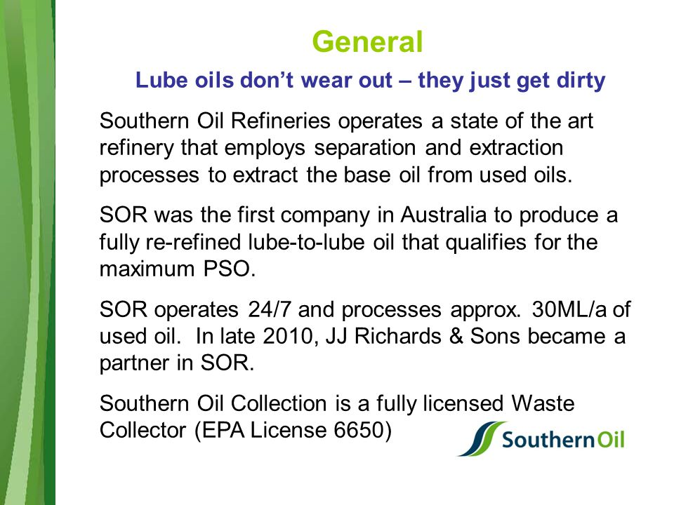 General Lube oils don't wear out – they just get dirty Southern Oil Refineries operates a state of the art refinery that employs separation and extraction processes to extract the base oil from used oils.
