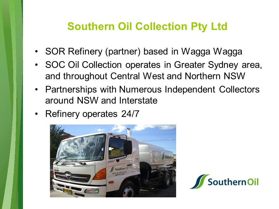 Southern Oil Collection Pty Ltd SOR Refinery (partner) based in Wagga Wagga SOC Oil Collection operates in Greater Sydney area, and throughout Central West and Northern NSW Partnerships with Numerous Independent Collectors around NSW and Interstate Refinery operates 24/7