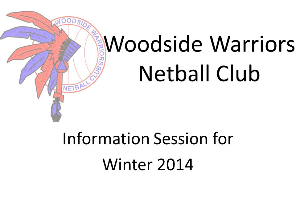 Woodside Warriors Netball Club Information Session for Winter 2014