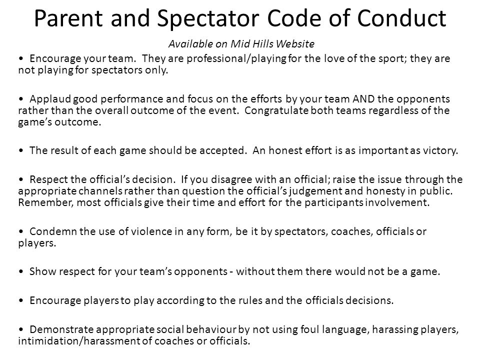 Parent and Spectator Code of Conduct Available on Mid Hills Website Encourage your team.