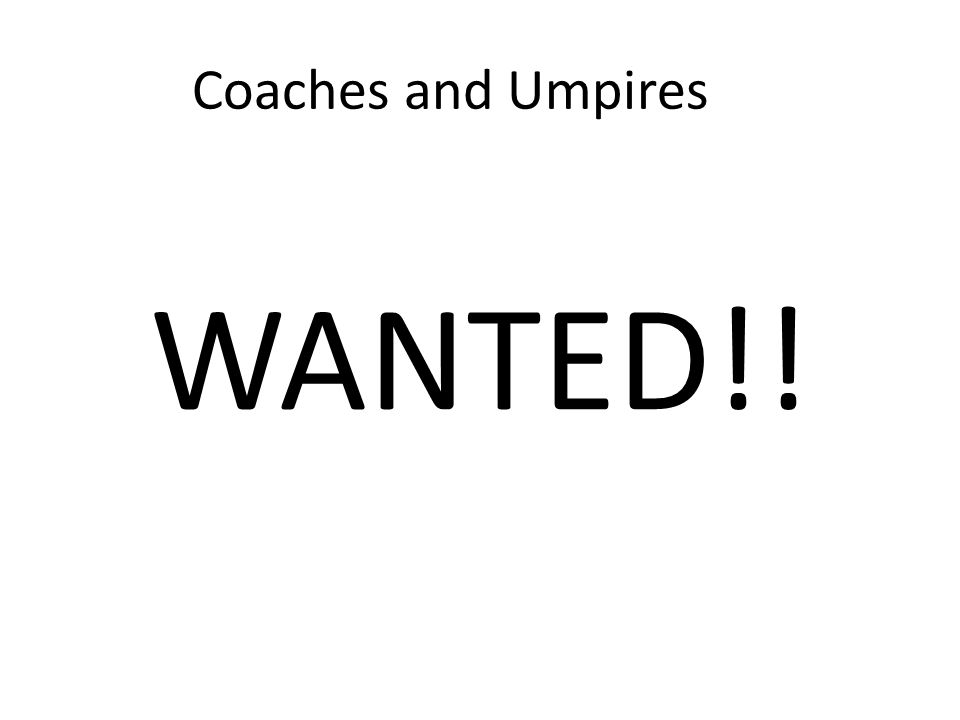 Coaches and Umpires WANTED!!