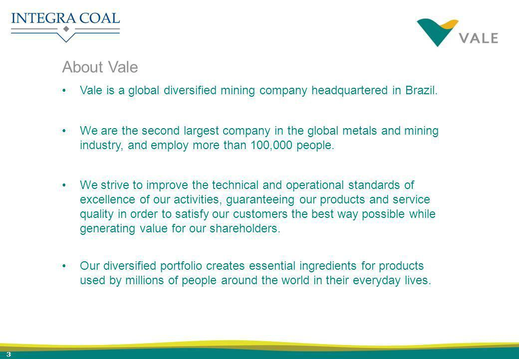 3 About Vale Vale is a global diversified mining company headquartered in Brazil.