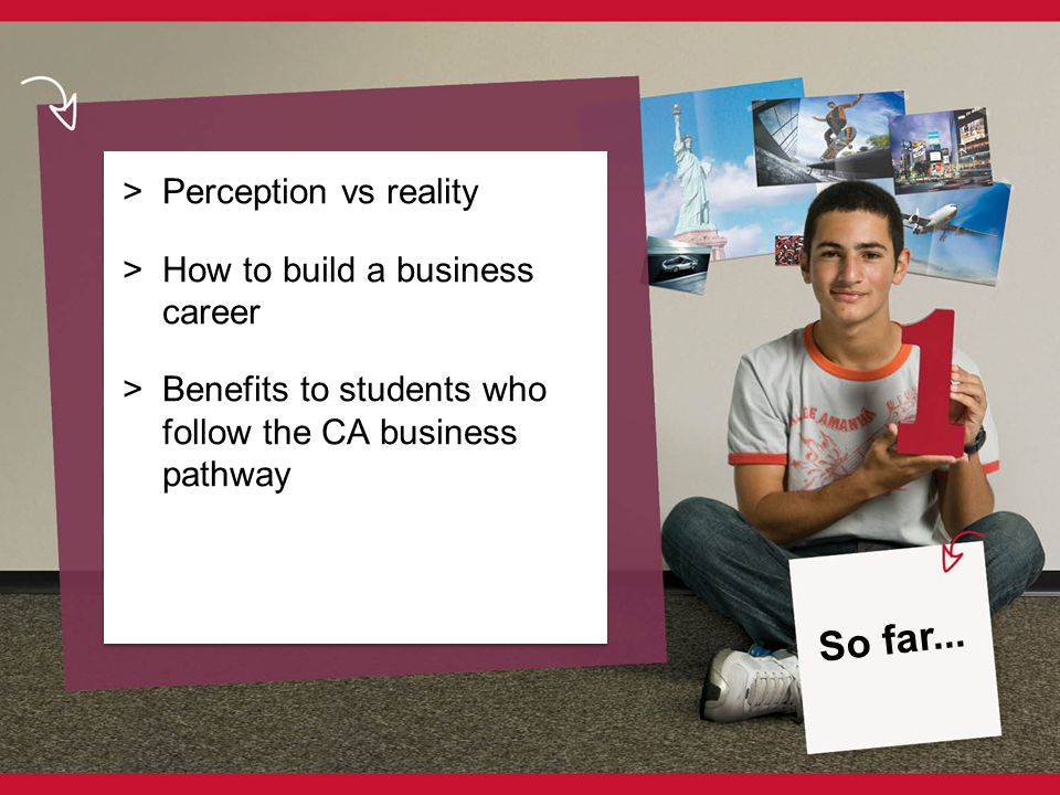 > Perception vs reality > How to build a business career > Benefits to students who follow the CA business pathway So far...