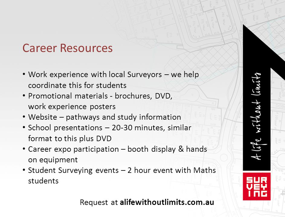 Career Resources Work experience with local Surveyors – we help coordinate this for students Promotional materials - brochures, DVD, work experience p