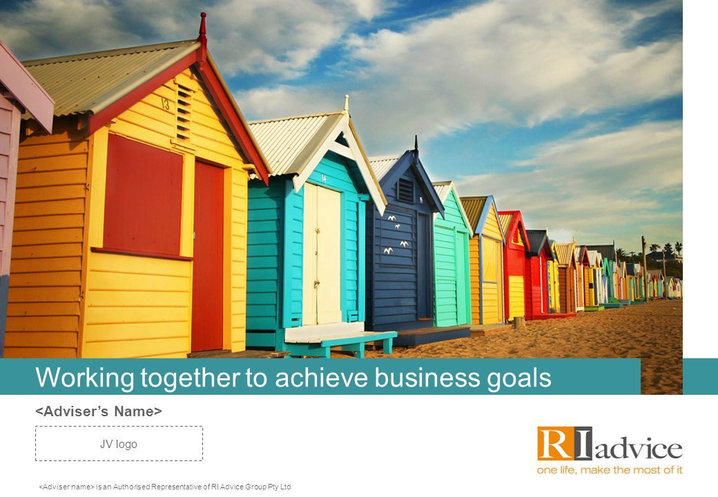 is an Authorised Representative of RI Advice Group Pty Ltd JV logo Working together to achieve business goals