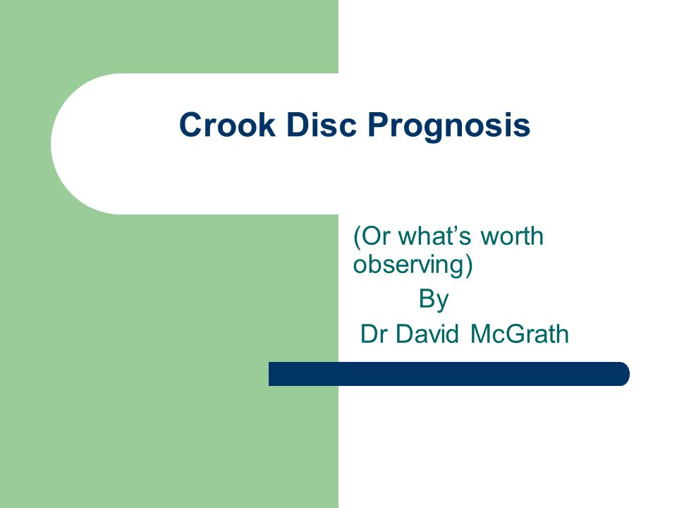 Crook Disc Prognosis (Or what's worth observing) By Dr David McGrath