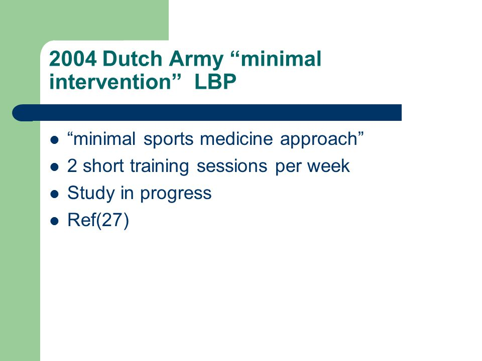 2004 Dutch Army minimal intervention LBP minimal sports medicine approach 2 short training sessions per week Study in progress Ref(27)