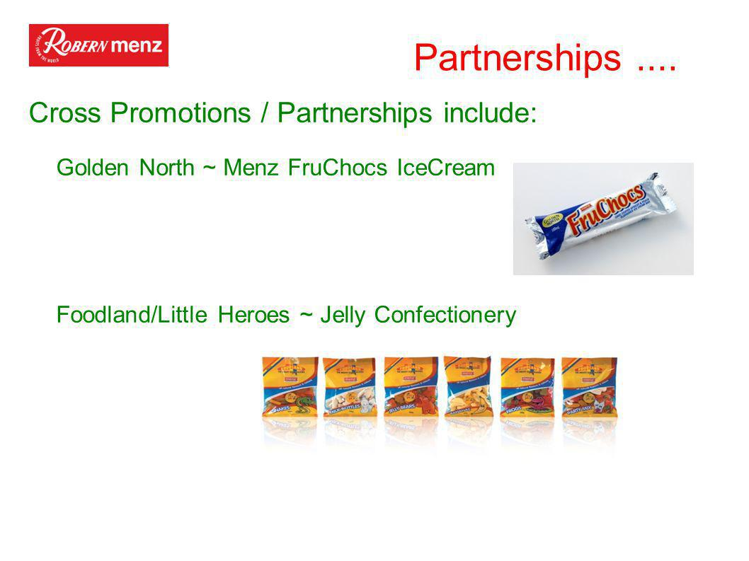 Cross Promotions / Partnerships include: Golden North ~ Menz FruChocs IceCream Foodland/Little Heroes ~ Jelly Confectionery Partnerships....