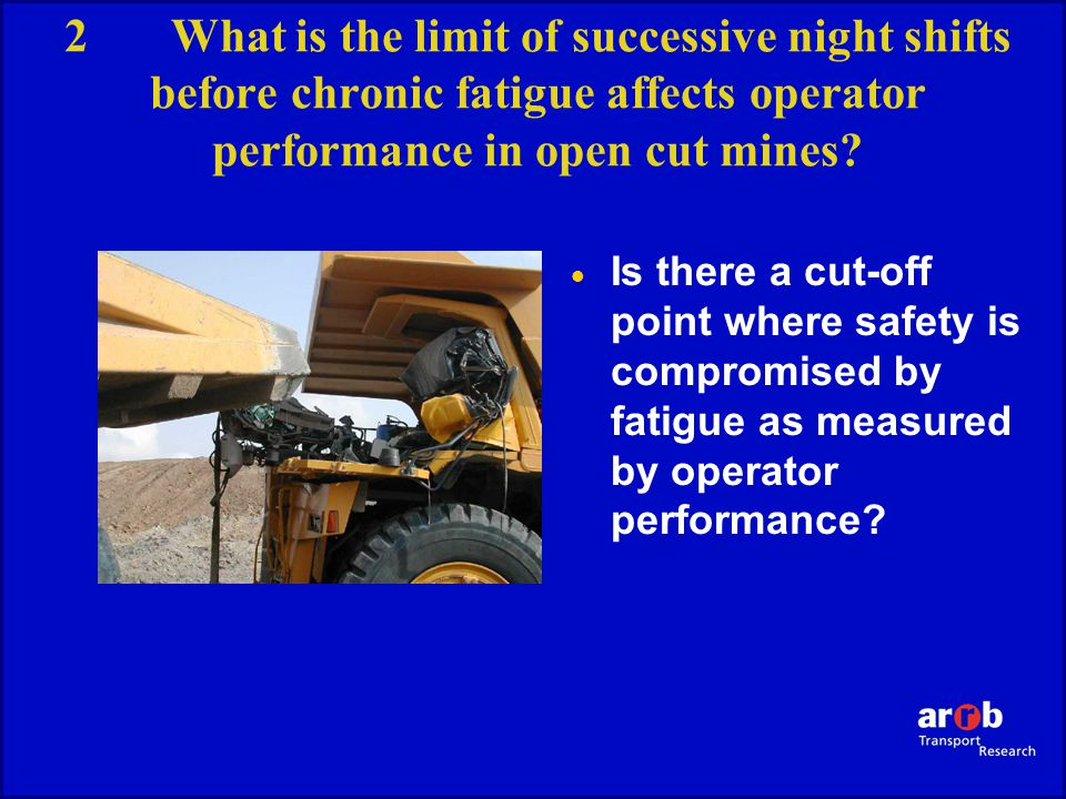 2What is the limit of successive night shifts before chronic fatigue affects operator performance in open cut mines.