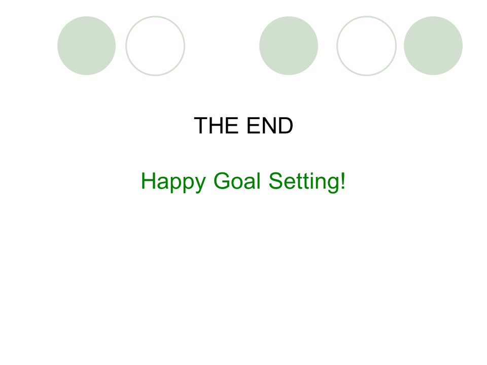 THE END Happy Goal Setting!