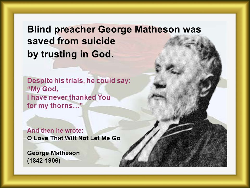 Blind preacher George Matheson was saved from suicide by trusting in God.