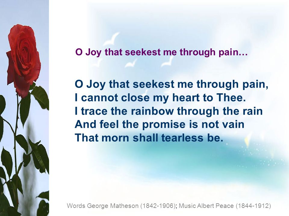 O Joy that seekest me through pain, I cannot close my heart to Thee.