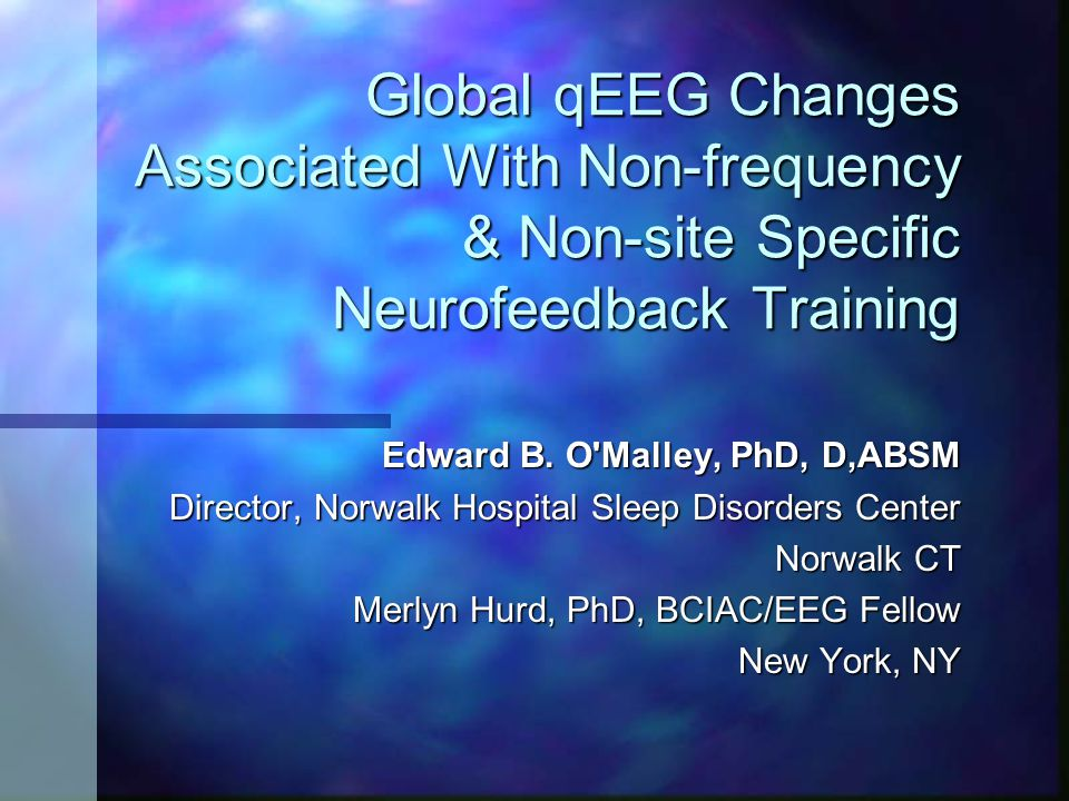 Global qEEG Changes Associated With Non-frequency & Non-site Specific Neurofeedback Training Edward B.