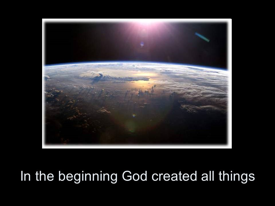 In the beginning God created all things