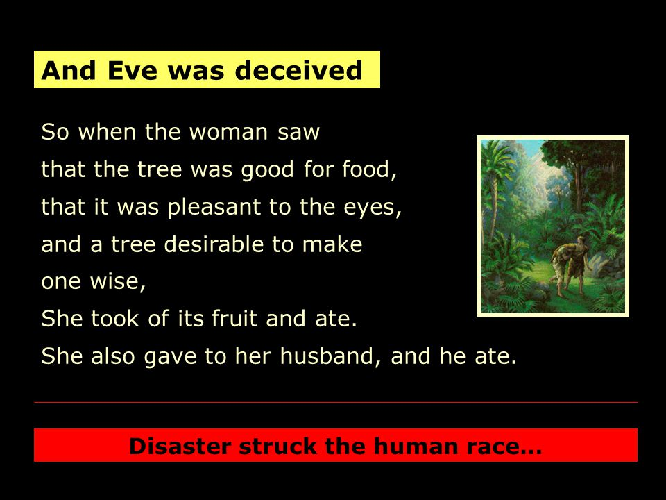 Adam & Eve ate of the fruit And sin entered the world