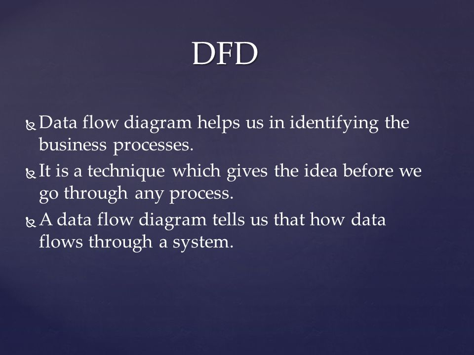   Data flow diagram helps us in identifying the business processes.   It is a technique which gives the idea before we go through any process.  