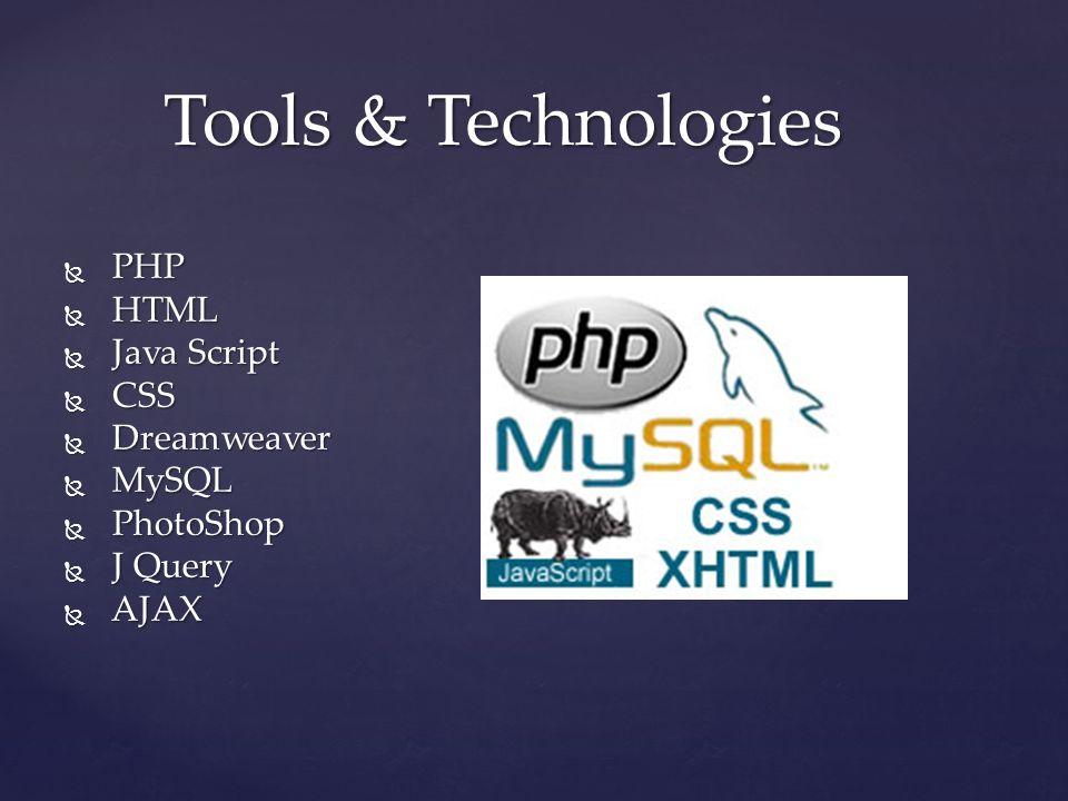 PHP  HTML  Java Script  CSS  Dreamweaver  MySQL  PhotoShop  J Query  AJAX Tools & Technologies