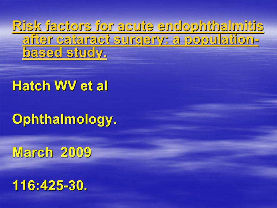 Risk factors for acute endophthalmitis after cataract surgery: a population- based study.