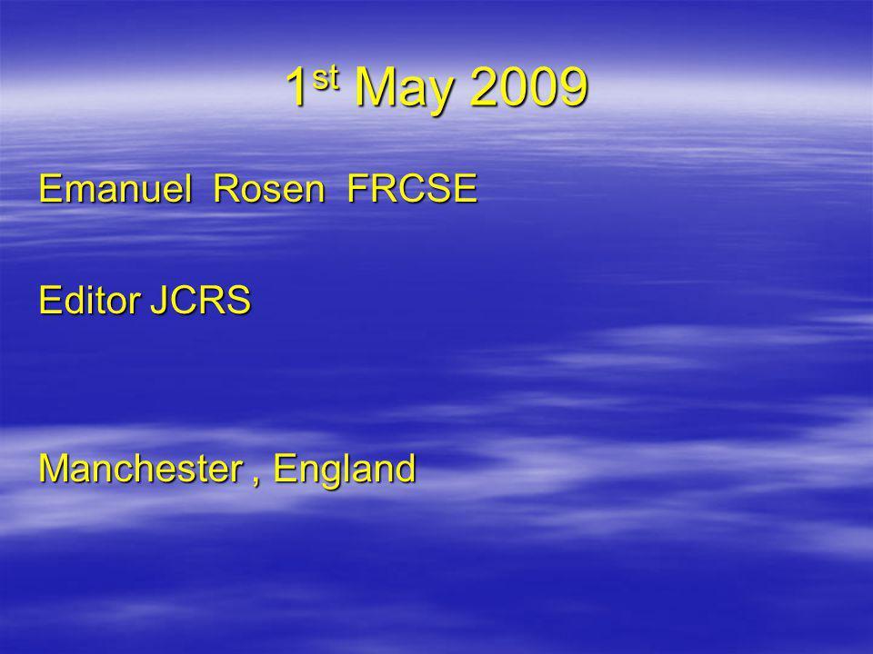 1 st May 2009 Emanuel Rosen FRCSE Editor JCRS Manchester, England