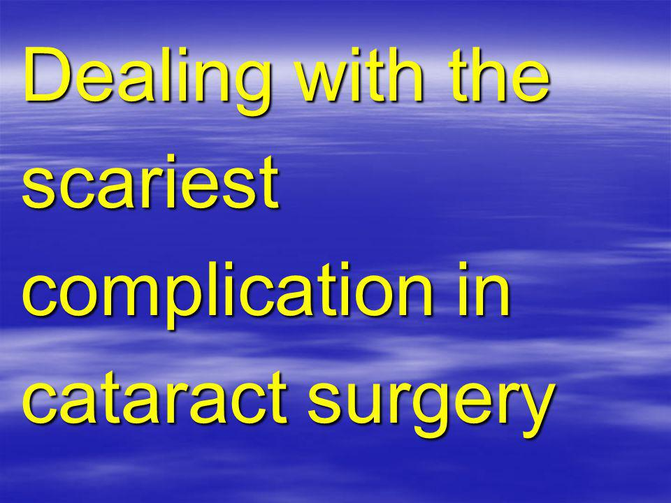 Dealing with the scariest complication in cataract surgery