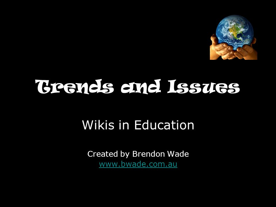 Trends and Issues Wikis in Education Created by Brendon Wade www.bwade.com.au