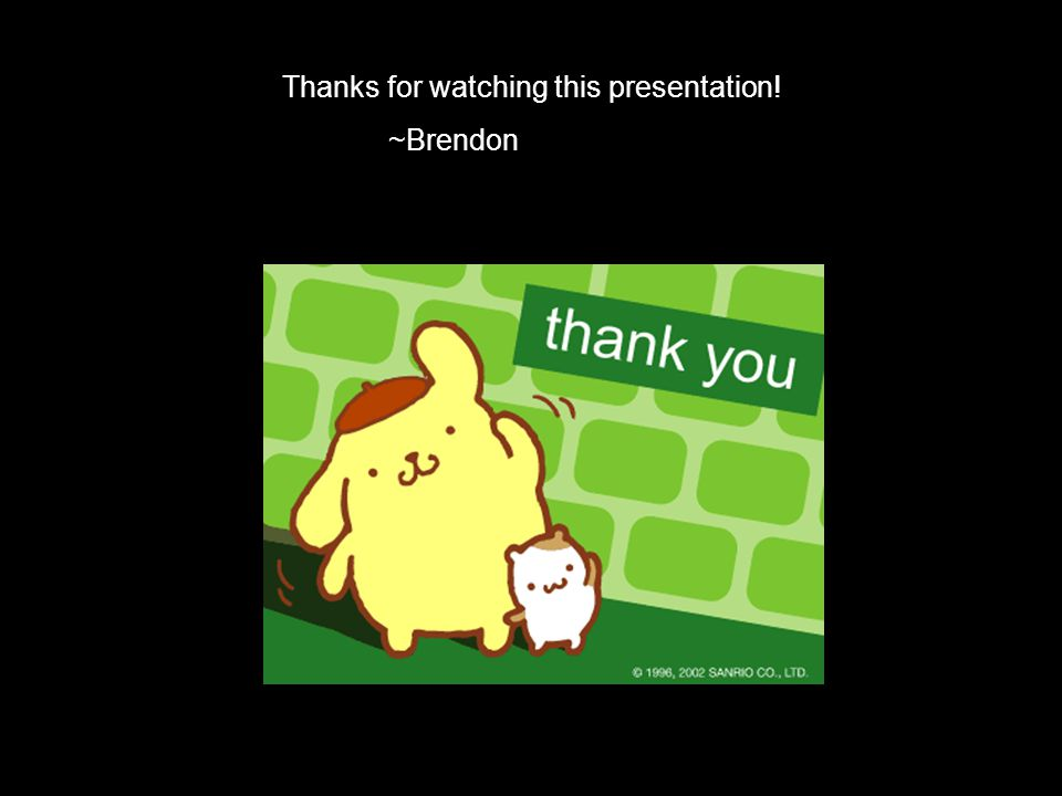 Thanks for watching this presentation! ~Brendon