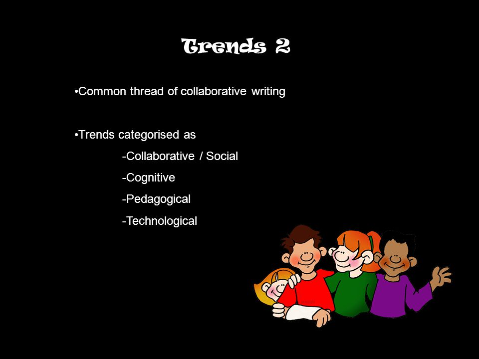 Trends 2 Common thread of collaborative writing Trends categorised as -Collaborative / Social -Cognitive -Pedagogical -Technological
