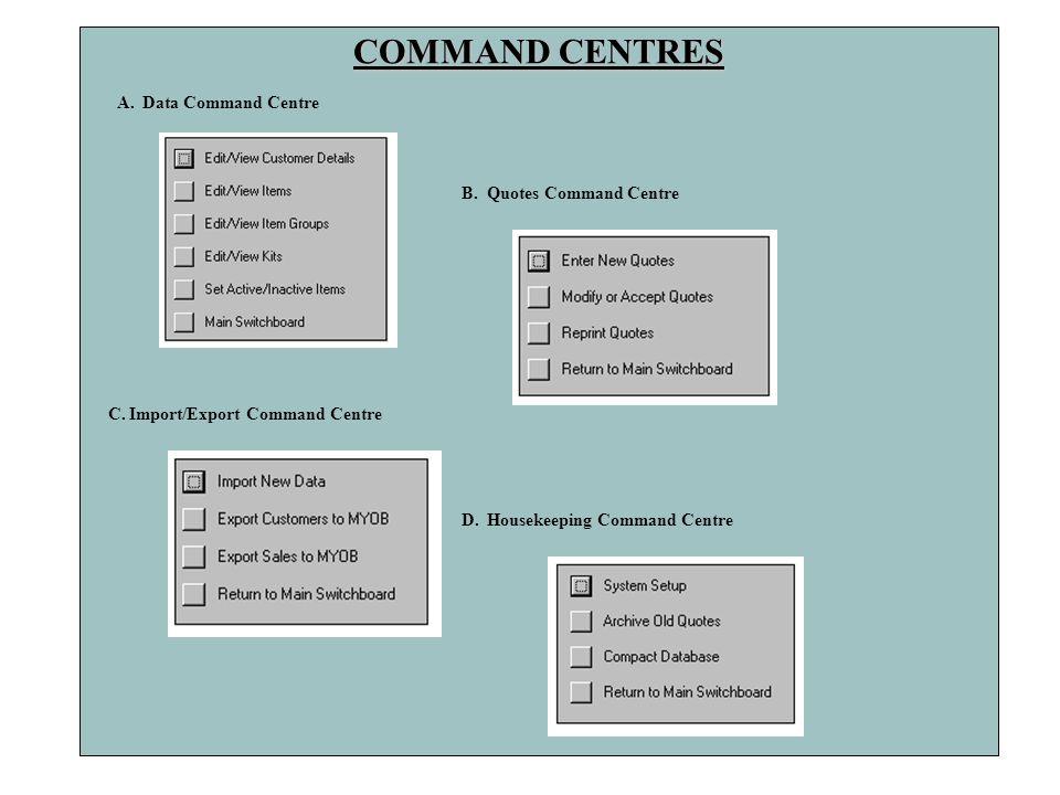 A. Data Command Centre B. Quotes Command Centre C. Import/Export Command Centre D. Housekeeping Command Centre COMMAND CENTRES