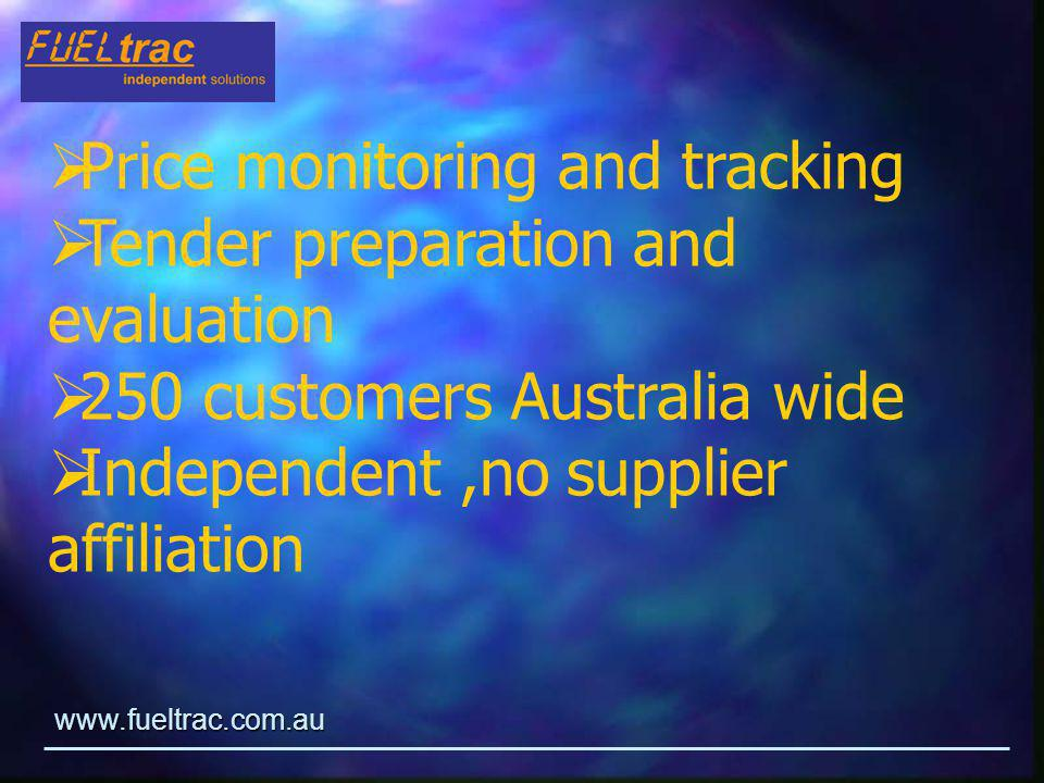 www.fueltrac.com.au  Price monitoring and tracking  Tender preparation and evaluation  250 customers Australia wide  Independent,no supplier affiliation