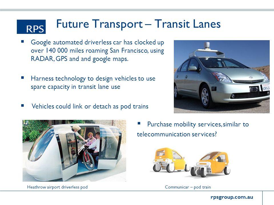 rpsgroup.com.au Future Transport – Transit Lanes  Google automated driverless car has clocked up over 140 000 miles roaming San Francisco, using RADA