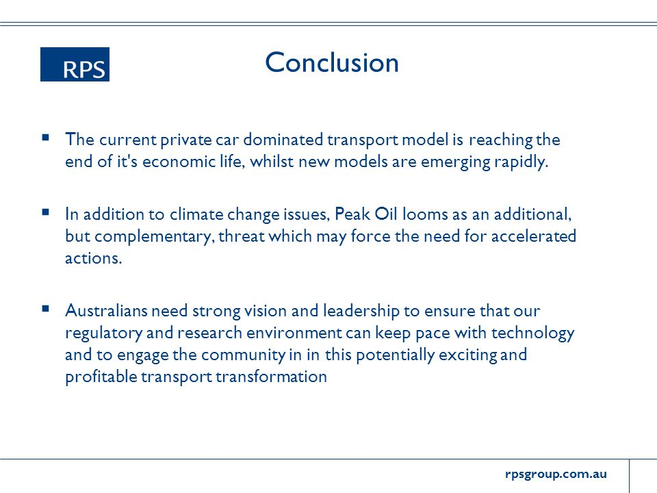 rpsgroup.com.au Conclusion  The current private car dominated transport model is reaching the end of it s economic life, whilst new models are emerging rapidly.
