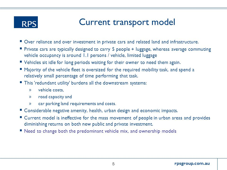 rpsgroup.com.au Current transport model  Over reliance and over investment in private cars and related land and infrastructure.