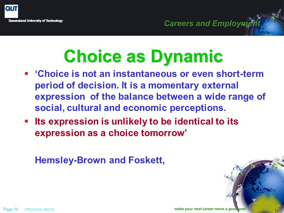 Page 14 CRICOS No. 00213J Choice as Dynamic  'Choice is not an instantaneous or even short-term period of decision. It is a momentary external expres