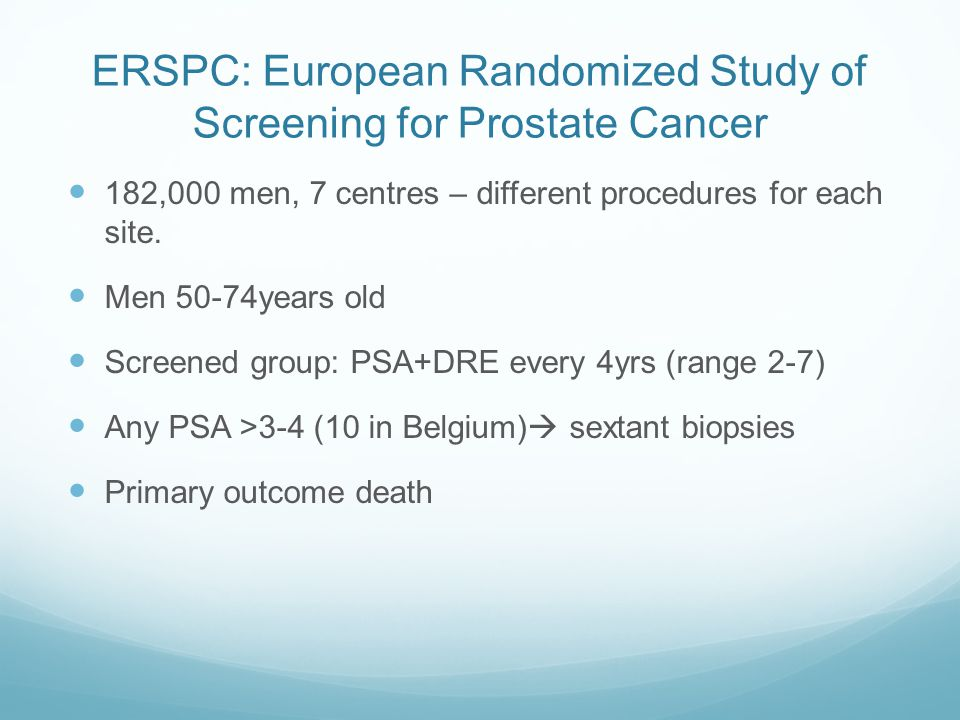 ERSPC: European Randomized Study of Screening for Prostate Cancer 182,000 men, 7 centres – different procedures for each site. Men 50-74years old Scre
