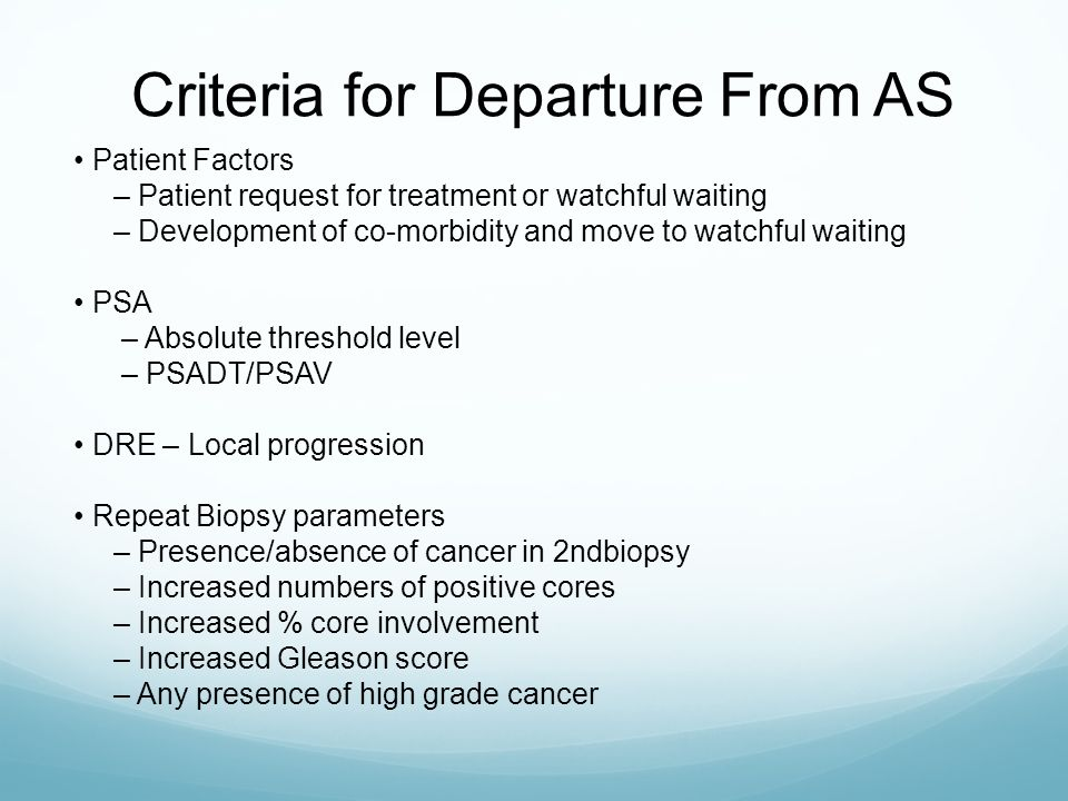 Criteria for Departure From AS Patient Factors – Patient request for treatment or watchful waiting – Development of co-morbidity and move to watchful
