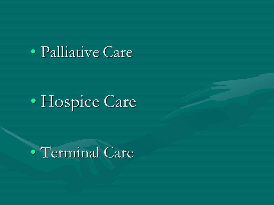 Palliative CarePalliative Care Hospice CareHospice Care Terminal CareTerminal Care