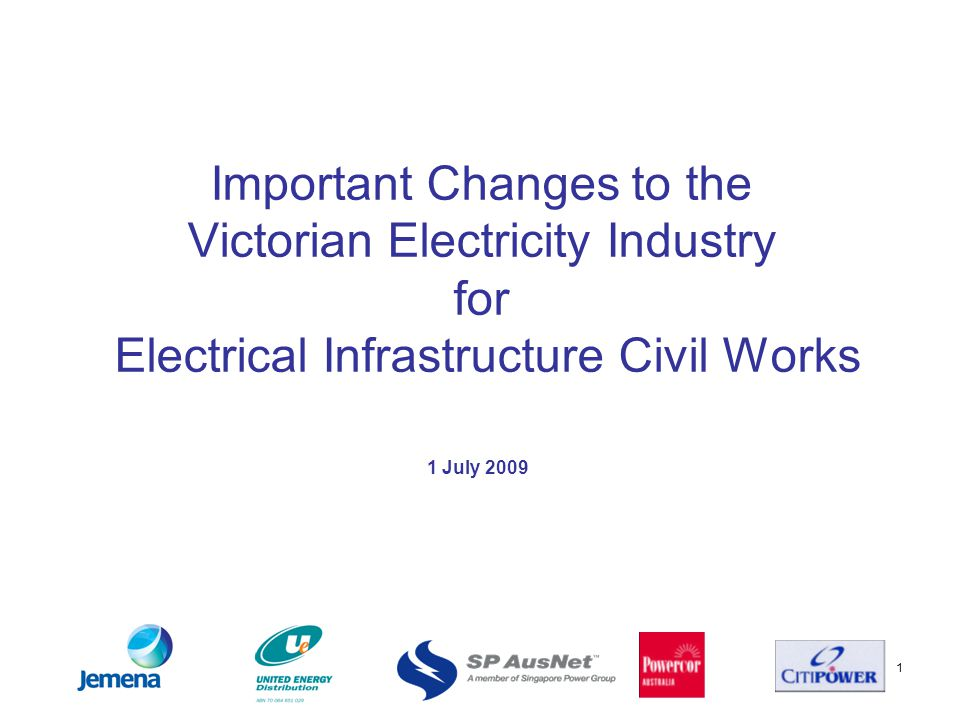 1 Important Changes to the Victorian Electricity Industry for Electrical Infrastructure Civil Works 1 July 2009