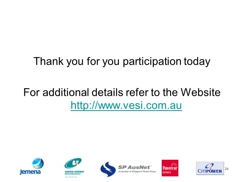 24 Thank you for you participation today For additional details refer to the Website http://www.vesi.com.au http://www.vesi.com.au