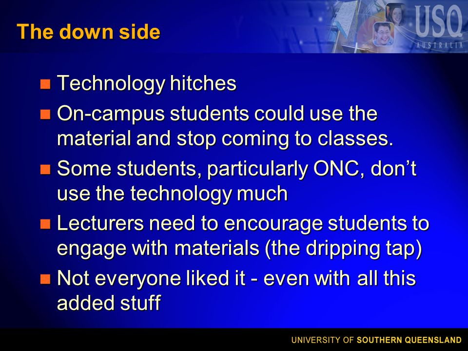The down side Technology hitches Technology hitches On-campus students could use the material and stop coming to classes.