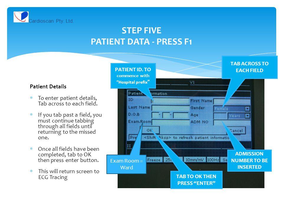 STEP FIVE PATIENT DATA - PRESS F1 Patient Details  To enter patient details, Tab across to each field.