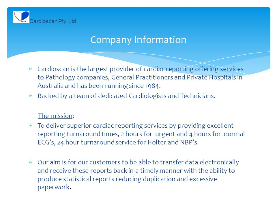 Company Information  Cardioscan is the largest provider of cardiac reporting offering services to Pathology companies, General Practitioners and Private Hospitals in Australia and has been running since 1984.