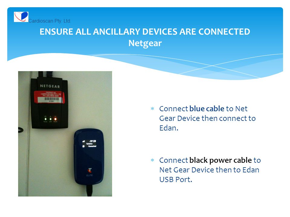 ENSURE ALL ANCILLARY DEVICES ARE CONNECTED Netgear  Connect blue cable to Net Gear Device then connect to Edan.