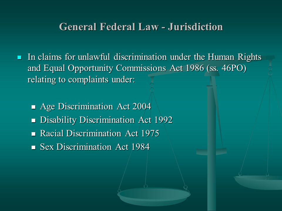 General Federal Law - Jurisdiction In claims for unlawful discrimination under the Human Rights and Equal Opportunity Commissions Act 1986 (ss.