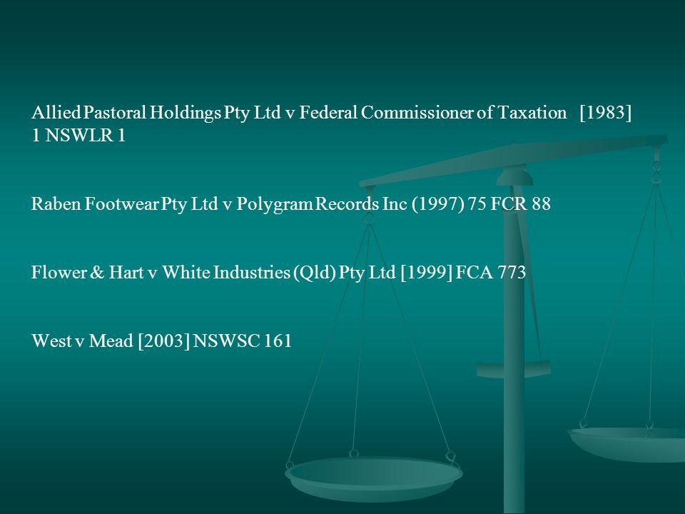 Allied Pastoral Holdings Pty Ltd v Federal Commissioner of Taxation [1983] 1 NSWLR 1 Raben Footwear Pty Ltd v Polygram Records Inc (1997) 75 FCR 88 Flower & Hart v White Industries (Qld) Pty Ltd [1999] FCA 773 West v Mead [2003] NSWSC 161