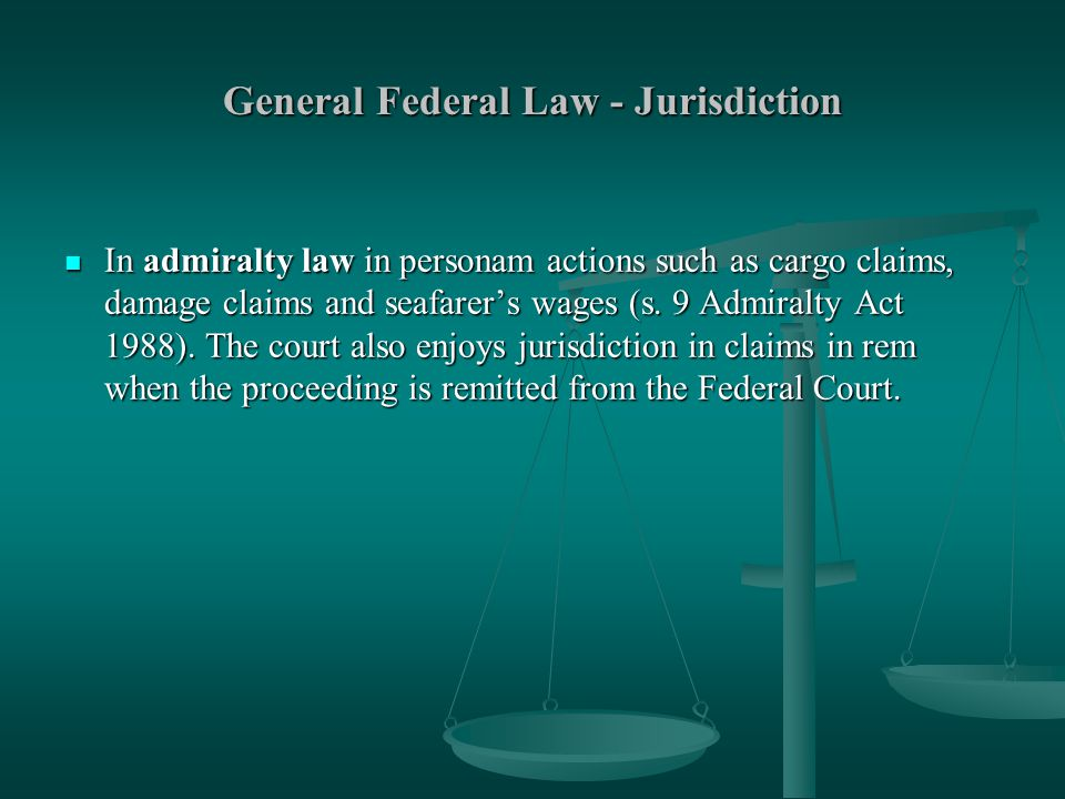 General Federal Law - Jurisdiction In admiralty law in personam actions such as cargo claims, damage claims and seafarer's wages (s.