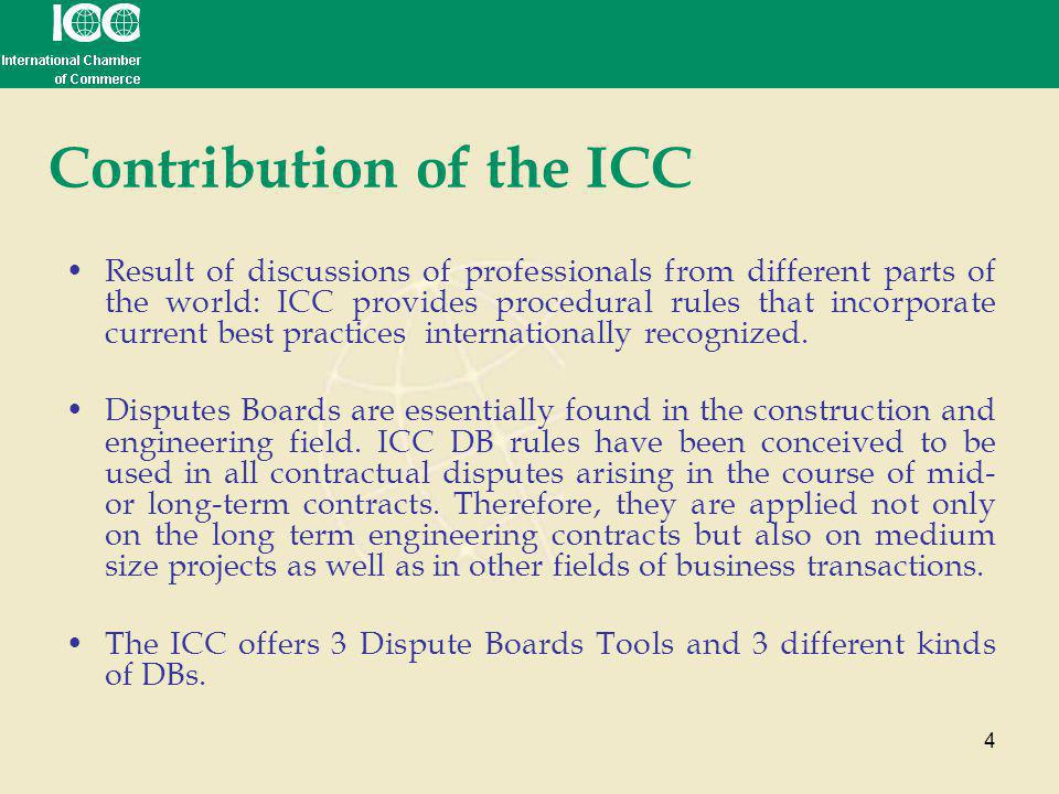 4 Contribution of the ICC Result of discussions of professionals from different parts of the world: ICC provides procedural rules that incorporate cur